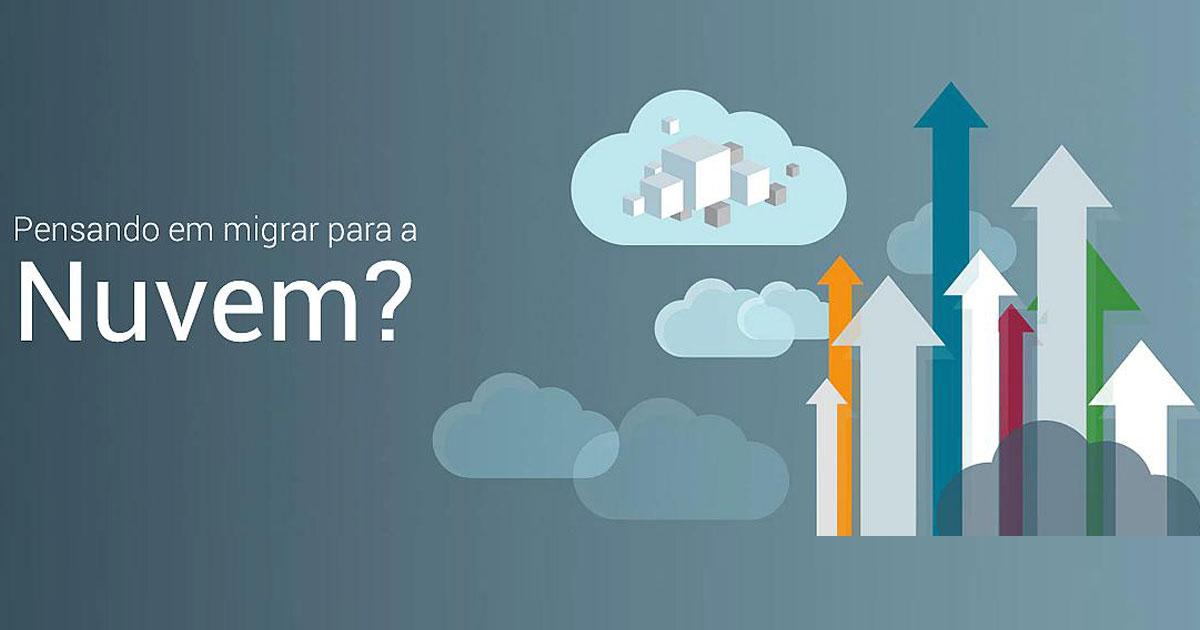 Pensando em Migrar para a Nuvem?